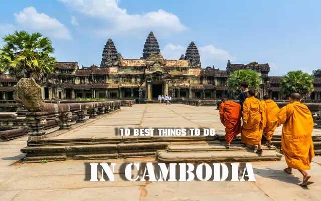 10 Best Things to Do in Cambodia