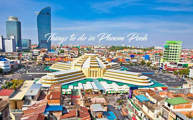 Top 9 things to do in Phnom Penh